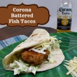 Recipe: Corona Battered Fish Tacos (for Lent ~ or Anytime!)