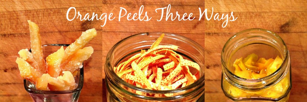 Orange Peels Three Ways - Candied - Dried - Extracted