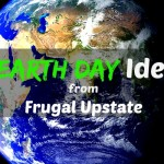 9 Earth Day Ideas from Frugal Upstate