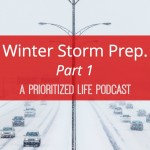 Winter Storm Preparation Part 1 — A Prioritized Life Podcast